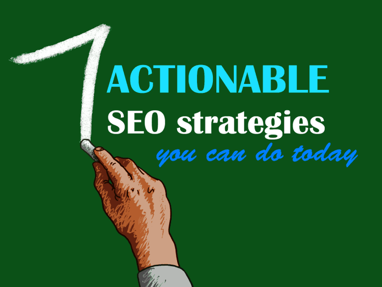 7 Actionable Search Engine Optimization Strategies You Need To Do Today