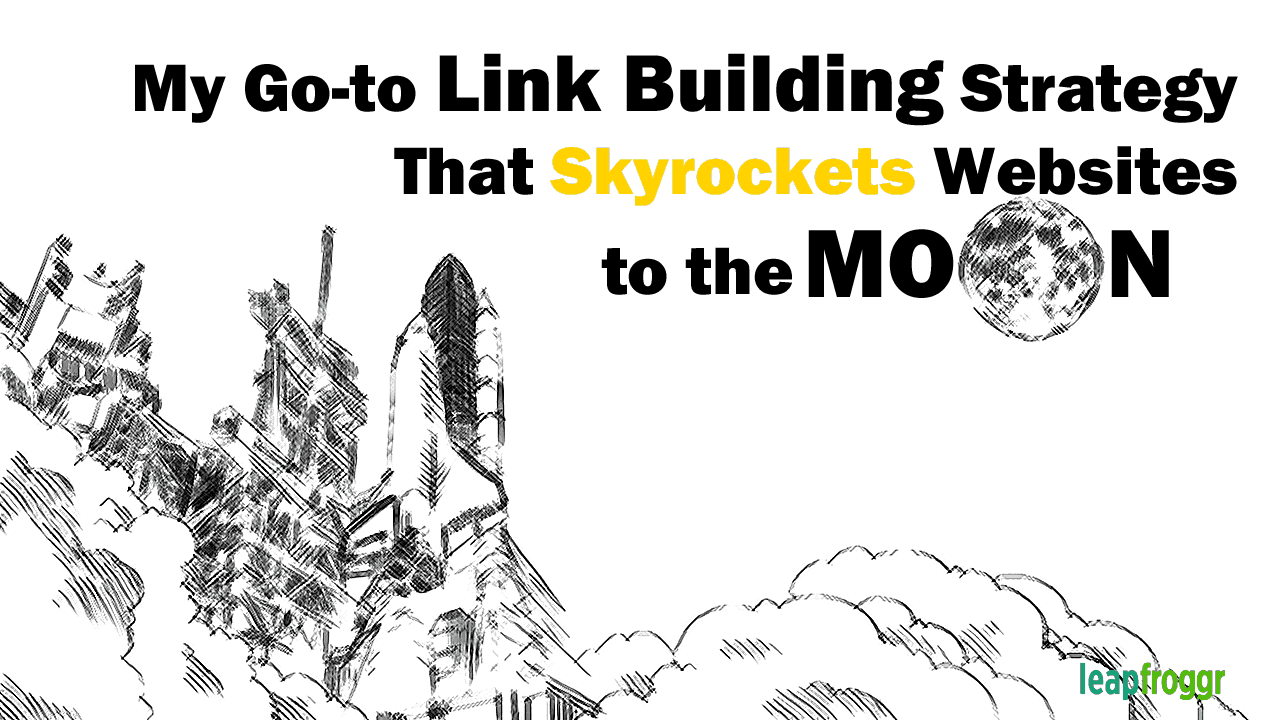My Link Building Strategy That Rockets Websites To The Moon